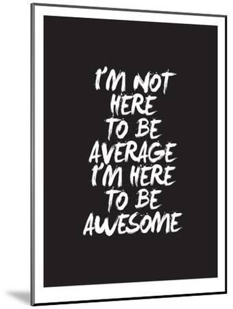Im Not Here To Be Average-Brett Wilson-Mounted Art Print
