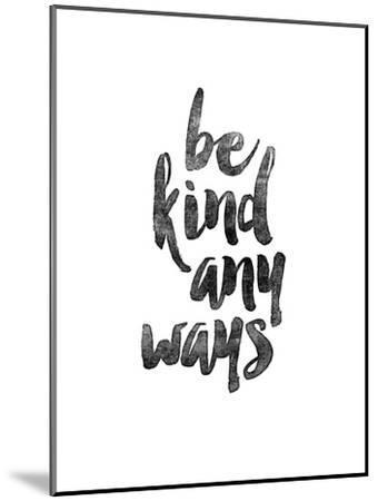 Be Kind Anyways-Brett Wilson-Mounted Art Print