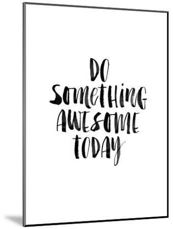 Do Something Awesome Today-Brett Wilson-Mounted Art Print