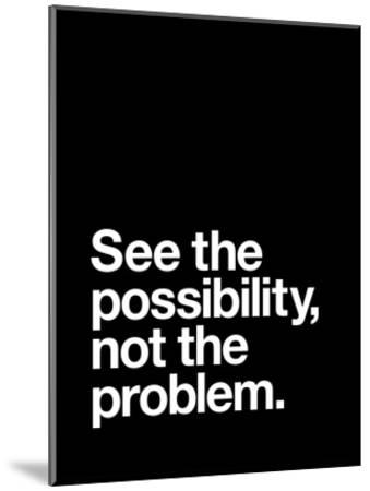 See The Possibility not the Problem-Brett Wilson-Mounted Art Print