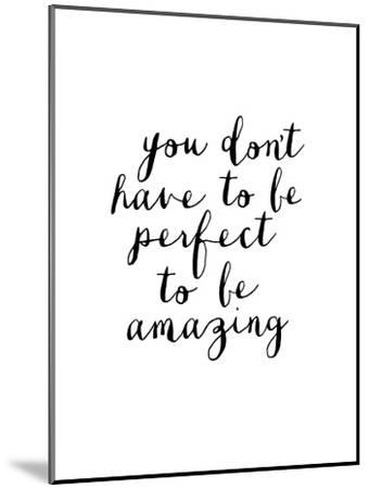 You Dont Have to Be Perfect to Be Amazing-Brett Wilson-Mounted Art Print