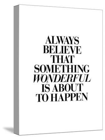 Always Believe That Something Wonderful is About to Happen 2-Brett Wilson-Stretched Canvas Print