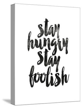 Stay Hungry Stay Foolish-Brett Wilson-Stretched Canvas Print