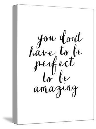 You Dont Have to Be Perfect to Be Amazing-Brett Wilson-Stretched Canvas Print