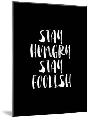 Stay Hungry Stay Foolish BLK-Brett Wilson-Mounted Art Print