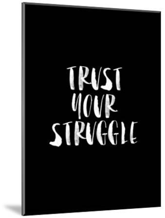 Trust Your Struggle BLK-Brett Wilson-Mounted Art Print