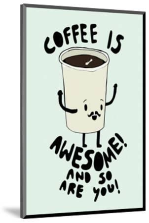 Coffee Is Awesome - Tom Cronin Doodles Cartoon Print-Tom Cronin-Mounted Giclee Print