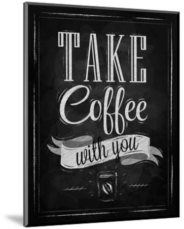 Take Coffee With You-Sign--Mounted Art Print
