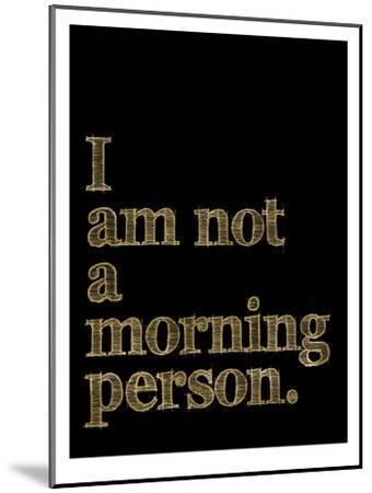 I Am Not Morning Person Golden Black-Amy Brinkman-Mounted Art Print