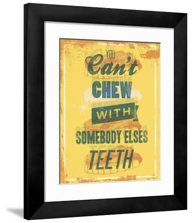 You Can't Chew with Somebody Elses Teeth-Luke Stockdale-Framed Art Print