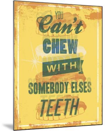 You Can't Chew with Somebody Elses Teeth-Luke Stockdale-Mounted Art Print
