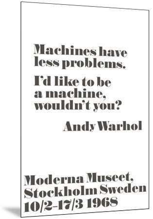 Machines have less problems.-John Melin-Mounted Art Print