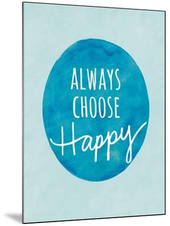 Always Choose Happy-Lottie Fontaine-Mounted Giclee Print