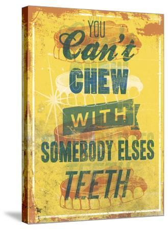 You Can't Chew with Somebody Elses Teeth-Luke Stockdale-Stretched Canvas Print