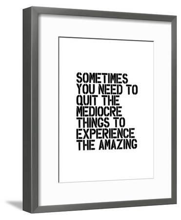 Sometimes You Need to Quit The Mediocre-Brett Wilson-Framed Art Print