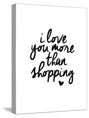 I Love You More Than Shopping-Brett Wilson-Stretched Canvas Print