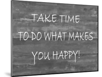 TakeTime To Do What Makes You Happy-Smith Haynes-Mounted Art Print