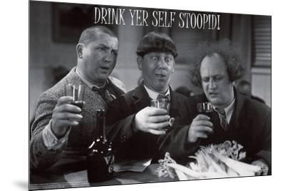 Stooges – Drink Yer Self Stoopid!-Unknown-Mounted Art Print