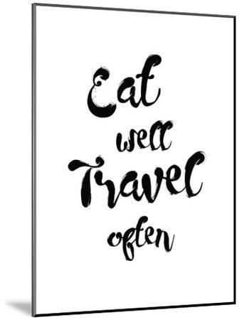 Eat Well Travel Often-Pop Monica-Mounted Art Print