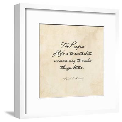 The Purpose of Life -Robert F. Kennedy-Veruca Salt-Framed Art Print