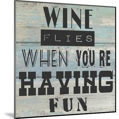 Wine Flies When You're Having Fun - square-Veruca Salt-Mounted Art Print