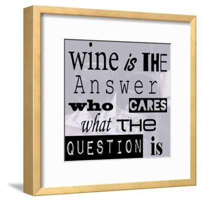 Wine is the Answer Who Cares What the Question Is-Veruca Salt-Framed Art Print