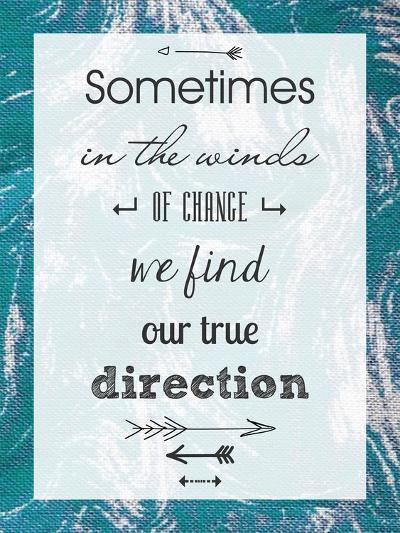 Sometimes in the Winds of Change We Find Our True Direction-Veruca Salt-Art Print