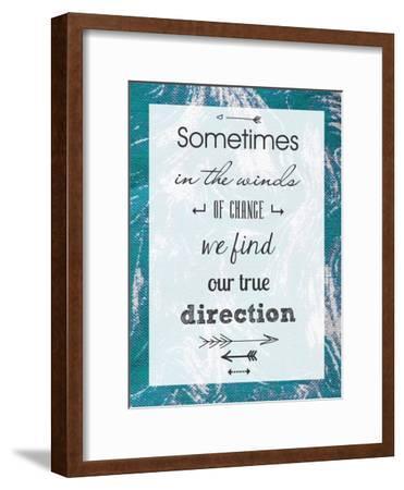 Sometimes in the Winds of Change We Find Our True Direction-Veruca Salt-Framed Art Print