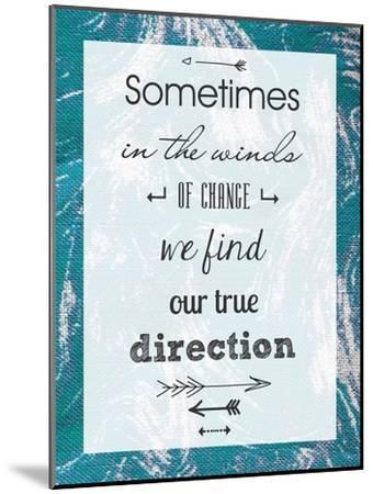 Sometimes in the Winds of Change We Find Our True Direction-Veruca Salt-Mounted Art Print