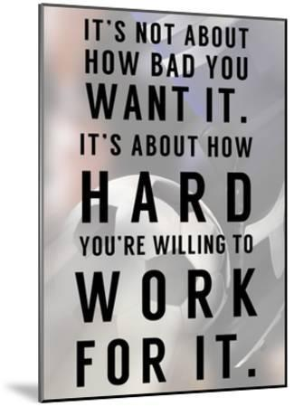 Work For It-Sports Mania-Mounted Art Print