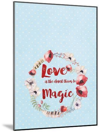 Love Is The Closest Thing To Magic-Grab My Art-Mounted Art Print