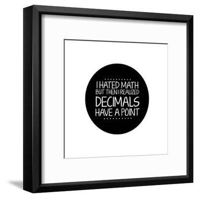 Decimals Have A Point White-Color Me Happy-Framed Art Print