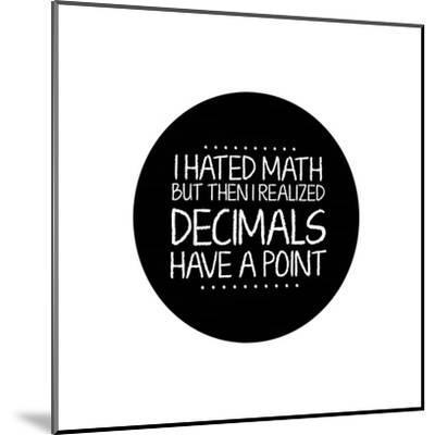 Decimals Have A Point White-Color Me Happy-Mounted Art Print