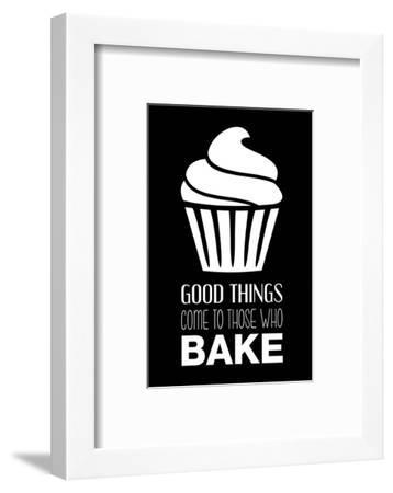 Good Things Come To Those Who Bake- Black-Color Me Happy-Framed Art Print