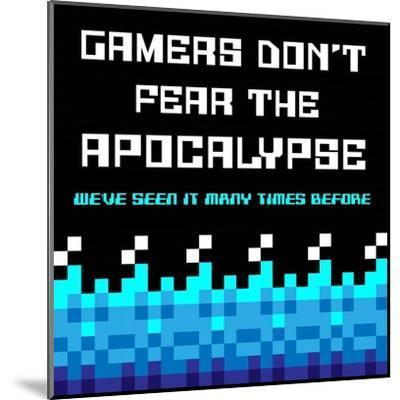 Gamers Don't Fear The Apocalypse - Blue-Color Me Happy-Mounted Art Print