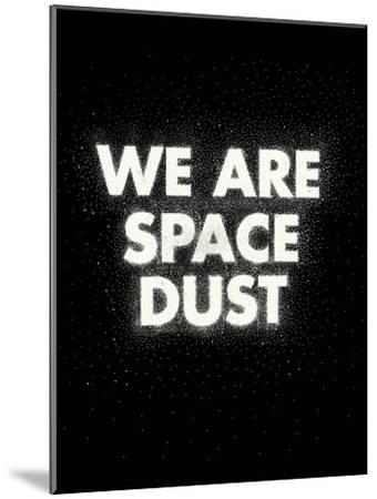 We Are Space Dust-Joe Van Wetering-Mounted Art Print