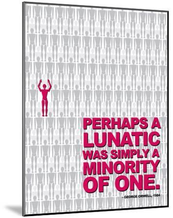 Perhaps a Lunatic was Simply a Minority of One - Nineteen Eighty Four, George Orwell Poster-Chris Rice-Mounted Art Print