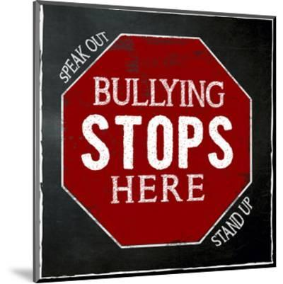 Bullying Stops Here - Inspirational Chalkboard Style Quote Poster-Jeanne Stevenson-Mounted Art Print
