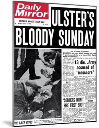 Ulster's Bloody Sunday. 13 Die... Army Accused of Massacre--Mounted Giclee Print