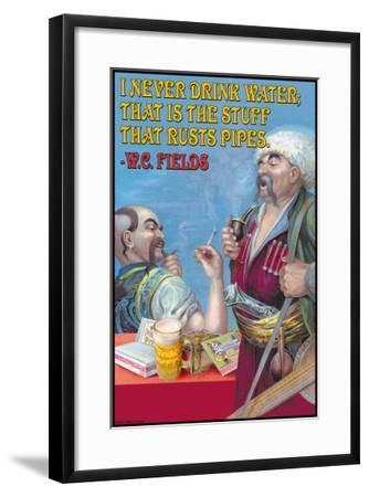 Never Drink Water, It is the Stuff That Rusts Pipes--Framed Art Print