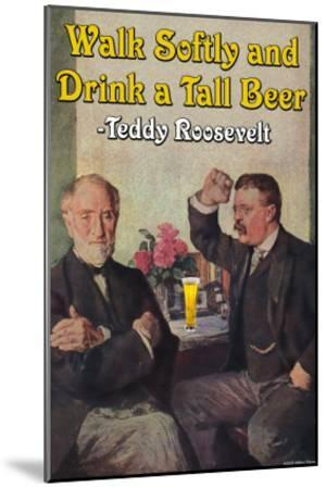 Walk Softly and Carry a Tall Beer--Mounted Art Print