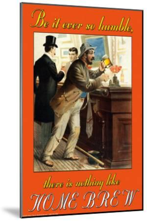 Be It Ever So Humble, There's Nothing Like Home Brew--Mounted Art Print