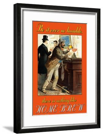 Be It Ever So Humble, There's Nothing Like Home Brew--Framed Art Print
