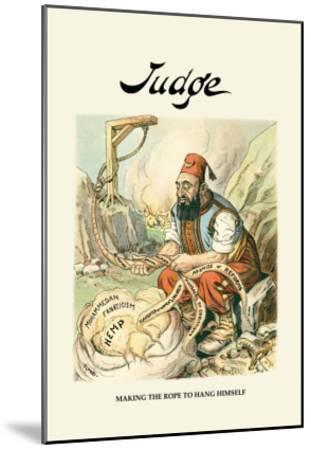 Judge: Making the Rope to Hang Himself--Mounted Art Print