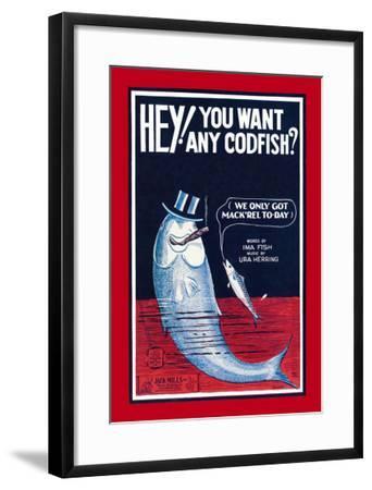 Hey! You Want Any Codfish?--Framed Art Print