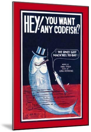 Hey! You Want Any Codfish?--Mounted Art Print