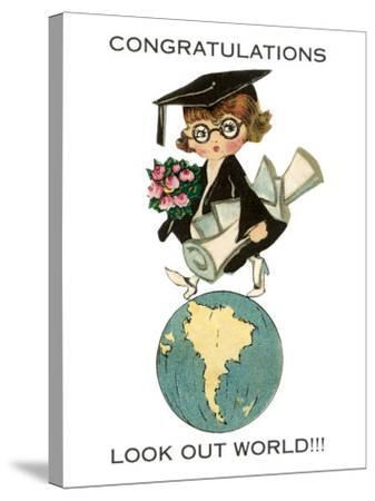 Congratulations, Look Out World, Graduate--Stretched Canvas Print