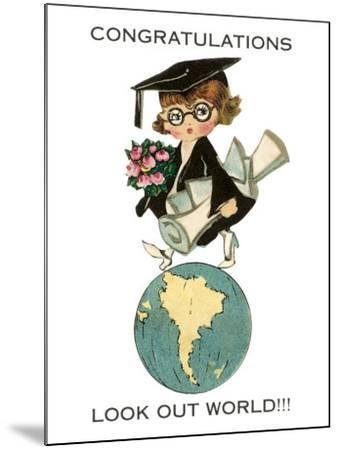 Congratulations, Look Out World, Graduate--Mounted Art Print