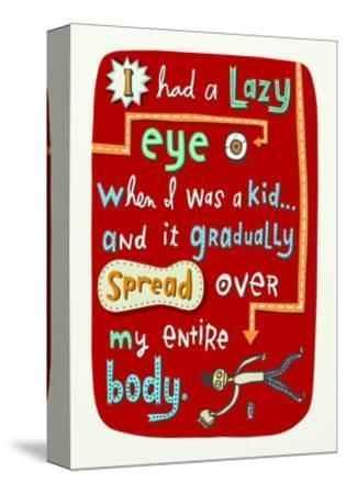 Lazy Eye, Lazy Body--Stretched Canvas Print