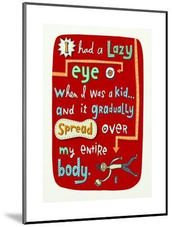 Lazy Eye, Lazy Body--Mounted Art Print